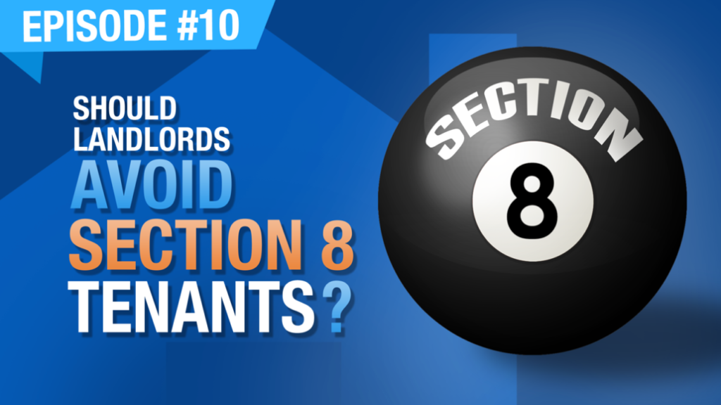 Ep. #10 | Should Landlords Avoid Section 8 Tenants? Or Can Accepting Section 8 Vouchers Grow Your Rental Business?