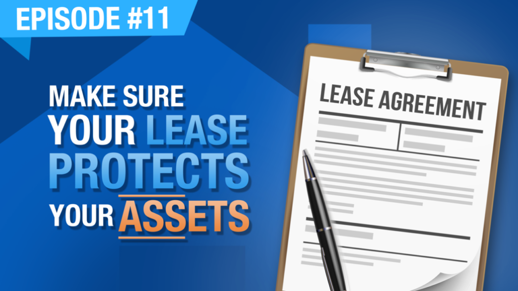 Ep. #11 | Make Sure Your Lease Protects Your Assets
