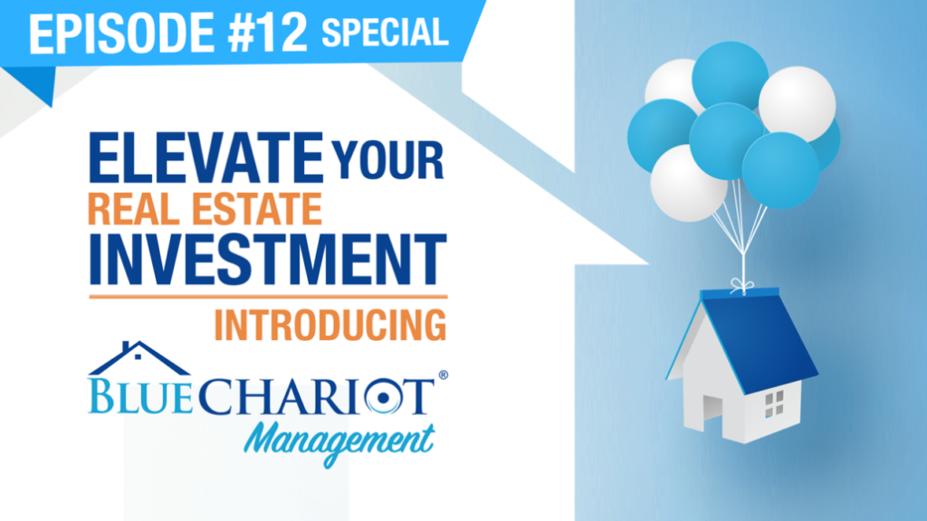 Ep. #12 - Special | Elevate Your Real Estate Investment - Introducing Blue Chariot Management