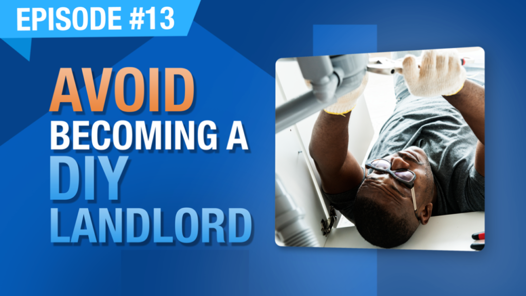 "Ep. #13 | Avoid Becoming A ""Do It Yourself"" Landlord"
