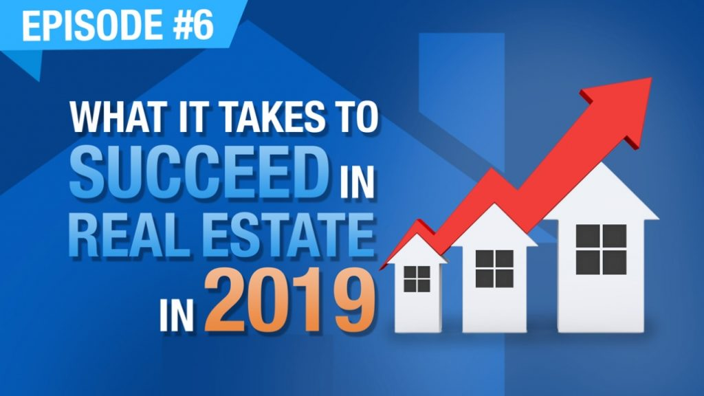 Ep. #6 | Evaluate, Market, Negotiate & Fund – What It Takes To Succeed As A Real Estate Investor In 2019