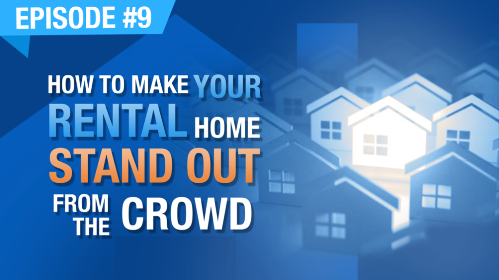 Ep. 9 | How To Make Your Rental Home Stand Out From The Crowd