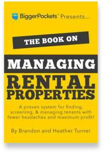Book cover for the [... And Landlord Podcast] recommended book to learn about property investing, The Book on Managing Rental Properties: A Proven System for Finding, Screening, and Managing Tenants with Fewer Headaches and Maximum Profits – by Heather & Brandon Turner