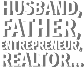 Husband, Father, Entrepreneur, Realtor, and