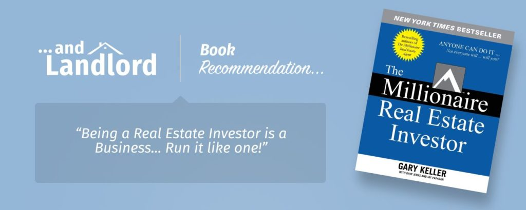 "Our review for the [... And Landlord Podcast] recommended book to learn about property investing, The Millionaire Real Estate Investor – by Gary Keller, Dave Jenks & Jay Papasan. ""Being a Real Estate Investor is a Business... Run it like one!"""