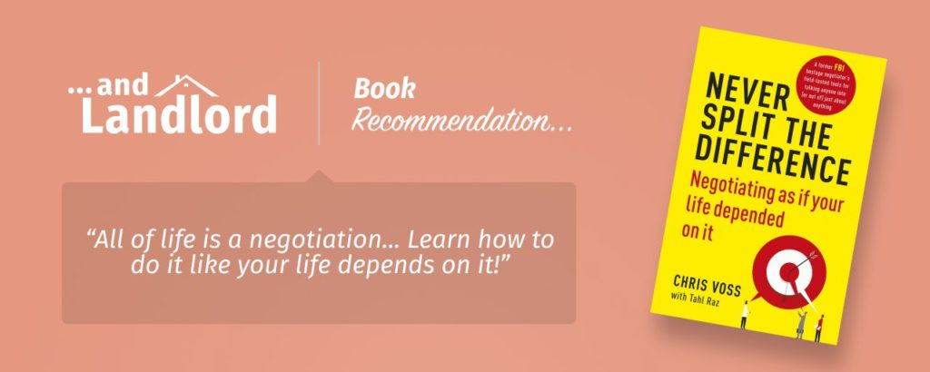 "Our review for the [... And Landlord Podcast] recommended book to learn about property investing, Never Split the Difference: Negotiating as if Your Life Depended on It – by Chris Voss. ""All of life is a negotiation... Learn how to do it like your life depends on it!"""