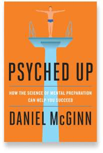 Book cover for the [... And Landlord Podcast] recommended book to learn about property investing, Psyched Up: How the Science of Mental Preparation Can Help You Succeed – by Daniel McGinn