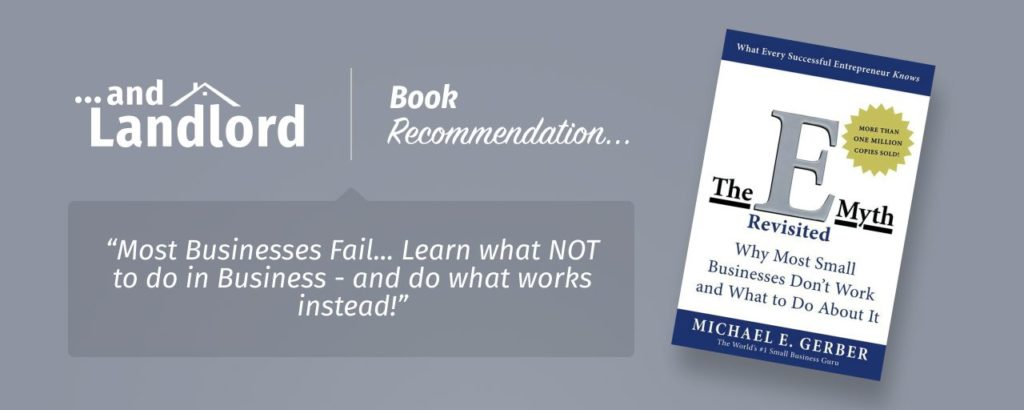 "Our review for the [... And Landlord Podcast] recommended book to learn about property investing, The E-Myth Revisited: Why Most Small Businesses Don't Work and What to Do About It – by Michael E. Gerber. ""Most Businesses Fail... Learn what NOT to do in Business - and do what works instead!"""
