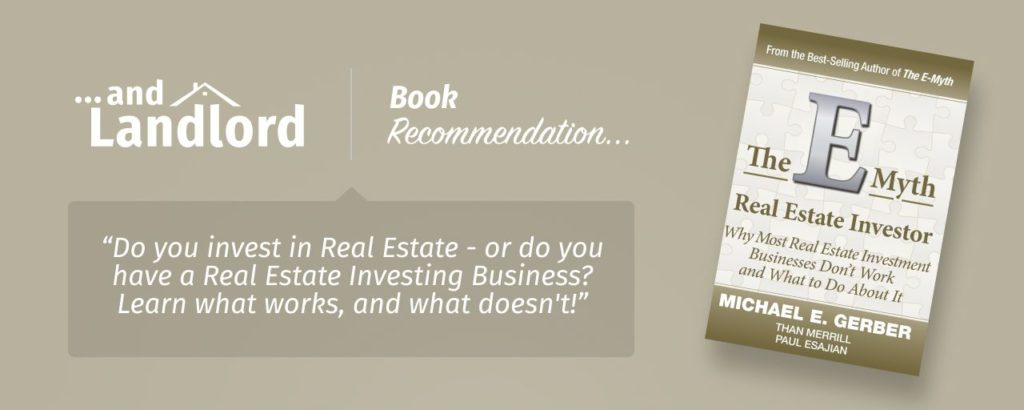 "Our review for the [... And Landlord Podcast] recommended book to learn about property investing, The E-Myth Real Estate Investor: Why Most Real Estate Investment Businesses Don't Work and What to Do About It – by Michael E. Gerber, Than Merrill & Paul Esajian. ""Do you invest in Real Estate - or do you have a Real Estate Investing Business? Learn what works, and what doesn't!"""